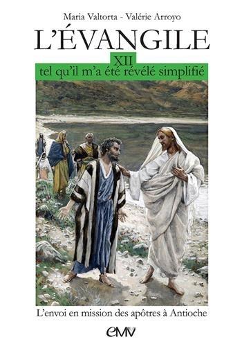 L'Evangile tel qu'il m'a été révélé, simplifié. Tome 12, Envoi en mission des apôtres à Antioche