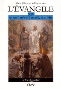 Maria Valtorta et Valérie Arroyo - L'Evangile tel qu'il m'a été révélé, simplifié - Tome 14, La transfiguration.
