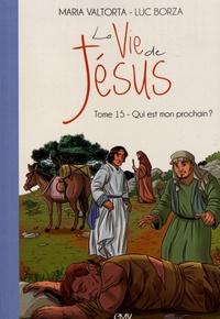 Maria Valtorta et Luc Borza - La vie de Jésus Tome 15 : Qui est mon prochain ?.