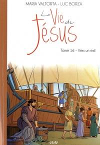 Maria Valtorta et Luc Borza - La vie de Jésus Tome 16 : Vers un exil.