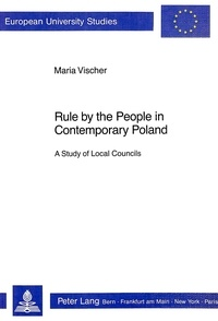 Maria Vischer - Rule by the People in Contemporary Poland - A Study of Local Councils.