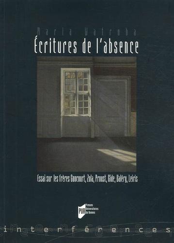 Maria Watroba - Ecritures de l'absence - Essais sur les frères Goncourt, Zola, Proust, Gide, Valéry et Leiris.