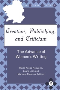 Maria xesus Nogueira et Manuela Palacios - Creation, Publishing, and Criticism - The Advance of Women's Writing.