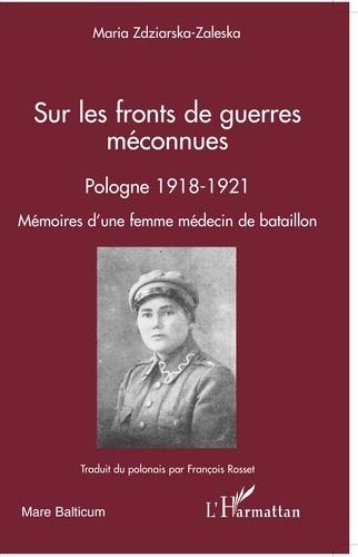 Maria Zdziarska-Zaleska - Sur les fronts de guerre meconnues Pologne 1918-1921 - Mémoires d'une femme médecin de bataillon.