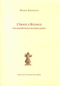 Maria Zoubouli - L'image à Byzance - Une nouvelle lecture des textes anciens.