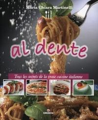 Mariachiara Martinelli - Al dente - Tous les secrets de la vraie cuisine italienne.