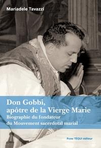 Mariadèle Tavazzi - Don Gobbi, apôtre de la Vierge Marie - Biographie du fondateur du Mouvement sacerdotal marial.