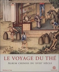 Le voyage du thé. Album chinois du XVIIIème siècle -  Mariage Frères | Showmesound.org