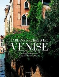 Mariagrazia Dammicco et Marianne Majerus - Jardins secrets de Venise.