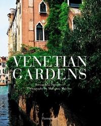 Mariagrazia Dammicco et Marianne Majerus - Venetian gardens.