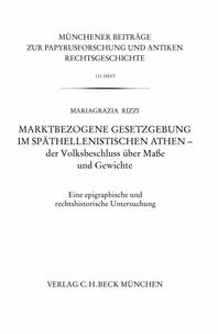 Mariagrazia Rizzi - Marktbezogene Gesetzgebung im späthellenistischen Athen-Der Volksbeschluss über Maße und Gewichte - Eine epigraphische und rechtshistorische Untersuchung.