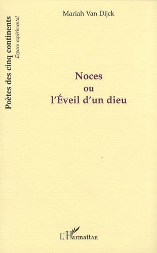 Mariah Van Dijck - Noces ou L'éveil d'un dieu.
