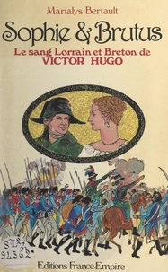 Marialys Bertault et Hervé Le Boterf - Sophie et Brutus - Le sang breton et lorrain de Victor Hugo.