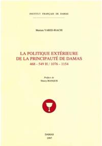 Mariam Yared-Riachi - La politique extérieure de la Principauté de Damas, 468-549 H, 1076-1154.