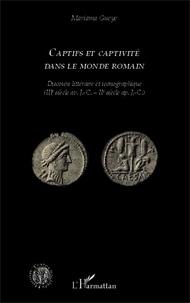 Mariama Gueye - Captifs et captivité dans le monde romain - Discours littéraire et iconographique (IIIe siècle av. J.-C. - IIe siècle ap. J.-C.).