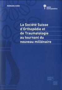 Mariama Kaba - La Société Suisse d'Orthopédie et de Traumatologie au tournant du nouveau millénaire.