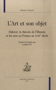 Marian Hobson - L'art et son objet - Diderot, la théorie de l'illusion et les arts en France au XVIIIe siècle.
