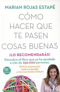 Marian Rojas Estapé - Como hacer que te pasen cosas buenas - Entiende tu cerebro, gestiona tus emociones, mejor tu vida.