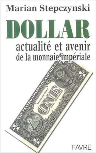 Marian Stepczynski - Dollar - Actualité et avenir de la monnaie impériale.