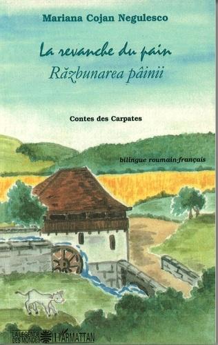 Mariana Cojan-Negulesco - La revanche du pain - Contes des Carpates, édition bilingue français-roumain.