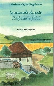 La revanche du pain- Contes des Carpates, édition bilingue français-roumain - Mariana Cojan-Negulesco |