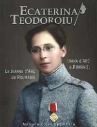 Mariana Cojan Negulescu - Ecaterina Teodoroiu - La Jeanne d'Arc de Roumanie.