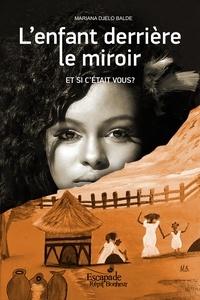 Mariana Djelo Baldé et Mariana Baldé - L'enfant derrière le miroir - Et si c'était vous?.