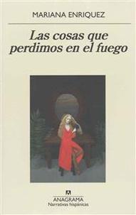 Mariana Enriquez - Las cosas que perdimos en el fuego.