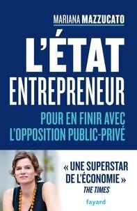 Mariana Mazzucato - L'État entrepreneur - Démystifier l'opposition public-privé.