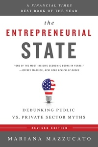 Mariana Mazzucato - The Entrepreneurial State - Debunking Public vs. Private Sector Myths.