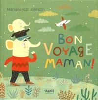 Mariana Ruiz Johnson - Bon voyage, maman !.