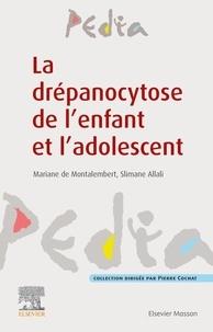 Mariane de Montalembert et Slimane Allali - La drépanocytose de l'enfant et l'adolescent.
