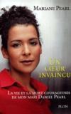 Mariane Pearl - Un coeur invaincu - La vie et la mort courageuses de mon mari Daniel Pearl.