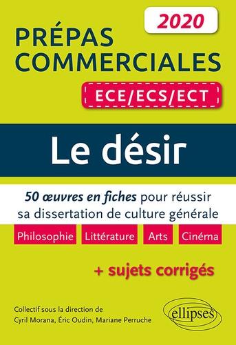 Mariane Perruche et Eric Oudin - Le désir, Prépas commerciales ECE/ECS/ECT - 50 oeuvres en fiches pour réussir sa dissertation de culture générale.