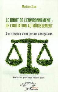 Mariane Seck - Le droit de l'environnement : de l'initiation au mûrissement - Contribution d'une juriste sénégalaise.