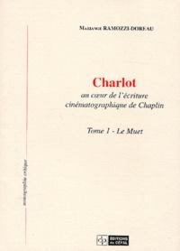 Mariange Ramozzi-Doreau - Charlot au coeur de l'écriture cinématographique de Chaplin - Tome 1, Le muet.