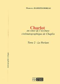 Mariange Ramozzi-Doreau - Charlot au coeur de l'écriture cinématographique de Chaplin - Tome 2, Le parlant.