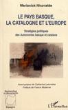 Marianick Ithurralde - Le Pays Basque, la Catalogne et l'Europe - Stratégies politiques des autonomies basque et catalane.
