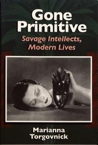 Marianna Torgovnick - Gone Primitive - Savage Intellects, Modern Lives.
