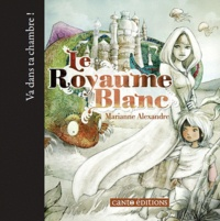 Marianne Alexandre - Le royaume blanc.
