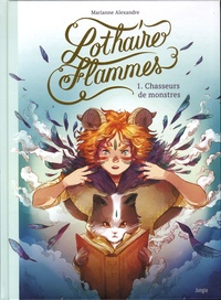 Marianne Alexandre - Lothaire Flammes Tome 1 : Chasseurs de monstres.