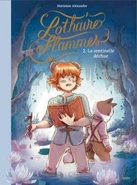Marianne Alexandre - Lothaire Flammes Tome 2 : La sentinelle déchue.