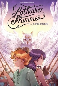 Marianne Alexandre - Lothaire Flammes - Tome 3 - L'Île d'Ophrys.