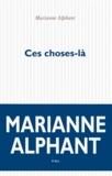 Marianne Alphant - Ces choses-là.