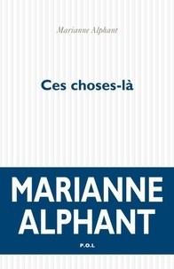 Marianne Alphant - Ces choses-là.