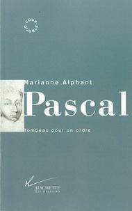 Marianne Alphant - Pascal - Tombeau pour un ordre.