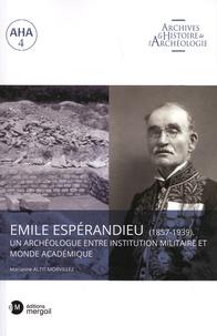 Marianne Altit-Morvillez - Emile Espérandieu (1857-1939) - Un archéologue entre institution militaire et monde académique.