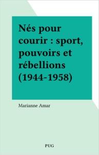 Marianne Amar - Nés pour courir : sport, pouvoirs et rébellions (1944-1958).