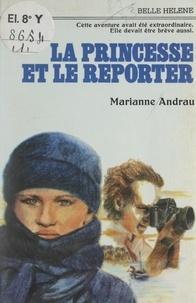 Marianne Andrau - La princesse et le reporter.