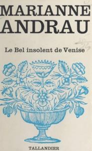 Marianne Andrau - Le bel insolent de Venise.